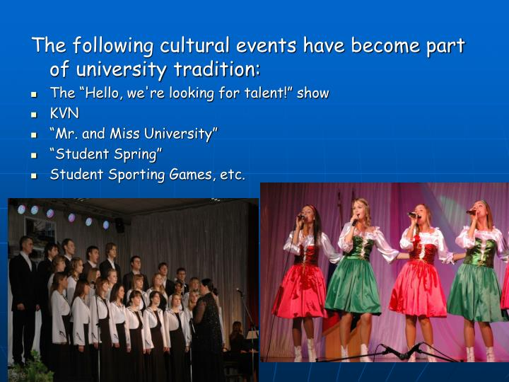 The following cultural events have become part of university tradition: