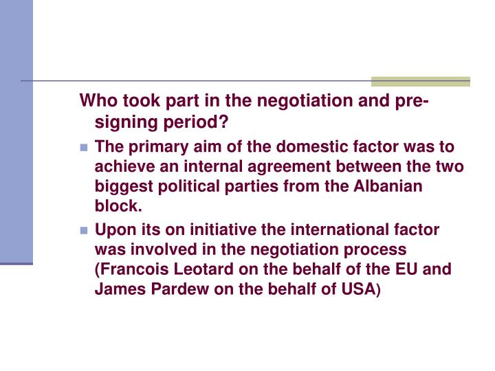 Who took part in the negotiation and pre-signing period