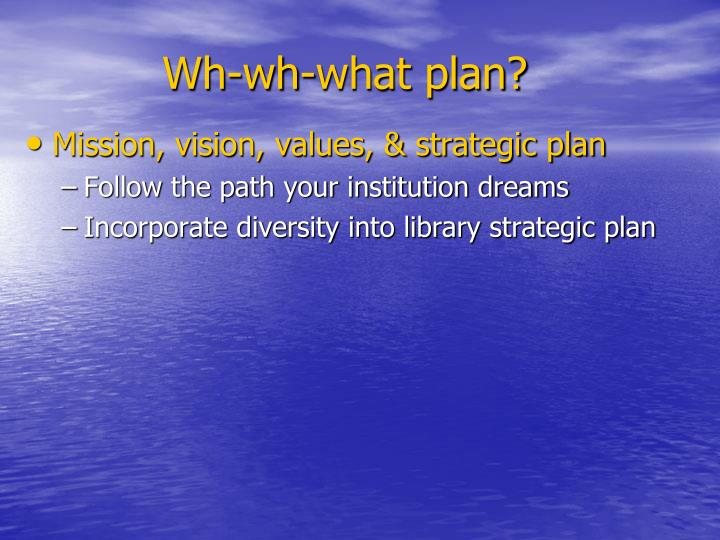 Wh-wh-what plan?