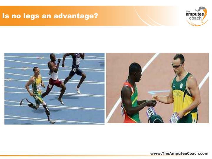 Is no legs an advantage?