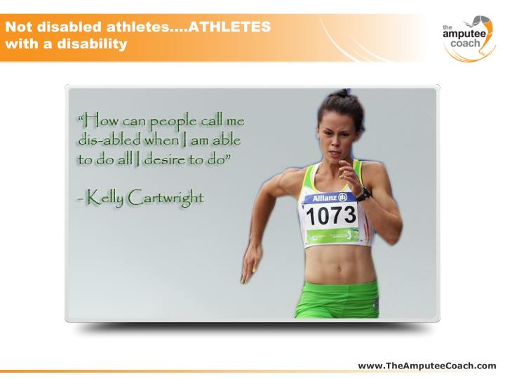 Not disabled athletes….ATHLETES with a disability