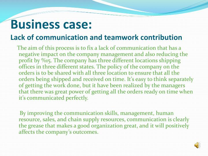 Business case lack of communication and teamwork contribution