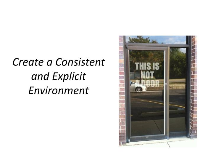 Create a consistent and explicit environment