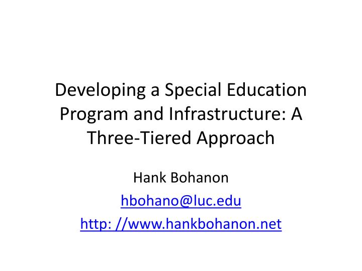 Developing a special education program and infrastructure a three tiered approach