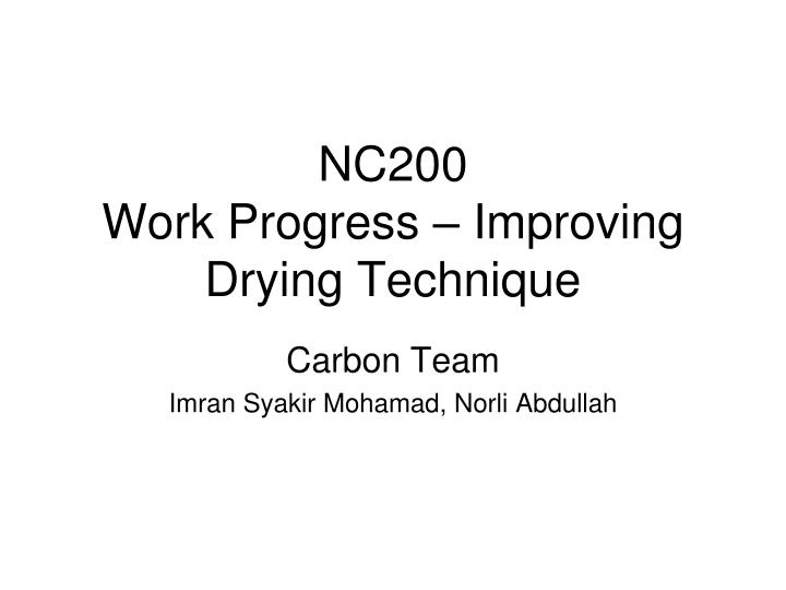 Nc200 work progress improving drying technique
