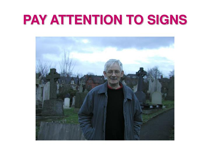 PAY ATTENTION TO SIGNS