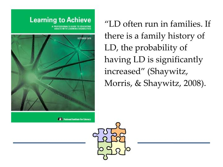 """""""LD often run in families. If there is a family history of LD, the probability of having LD is significantly increased"""" ("""