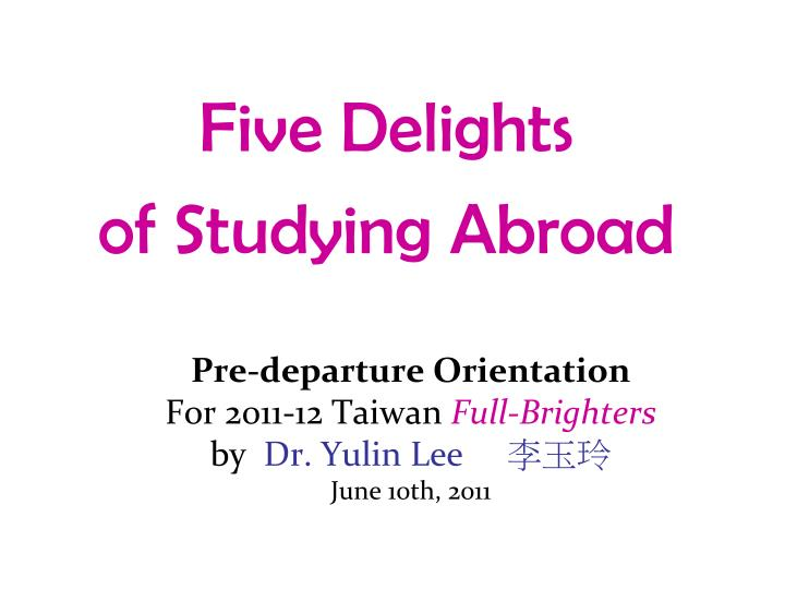 pre departure orientation for 2011 12 taiwan full brighters by dr yulin lee june 10th 2011 n.