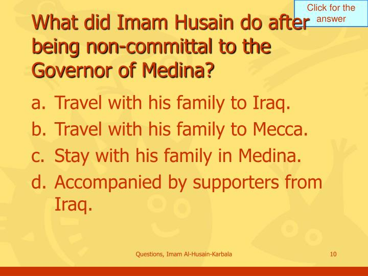 What did Imam Husain do after being non-committal to the Governor of Medina?