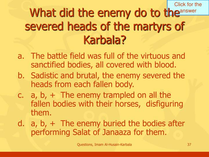 What did the enemy do to the severed heads of the martyrs of Karbala?