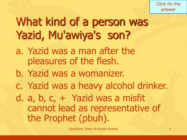 What kind of a person was Yazid, Mu'awiya's  son?