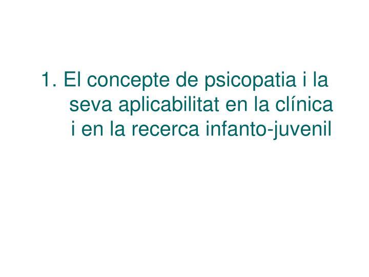 1 el concepte de psicopatia i la seva aplicabilitat en la cl nica i en la recerca infanto juvenil