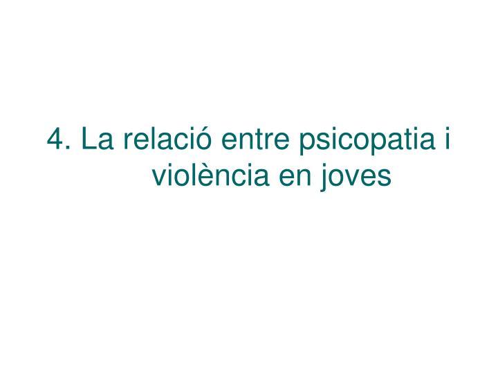 4. La relació entre psicopatia i violència en joves