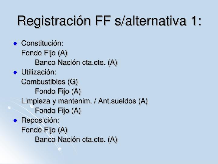 Registración FF s/alternativa 1:
