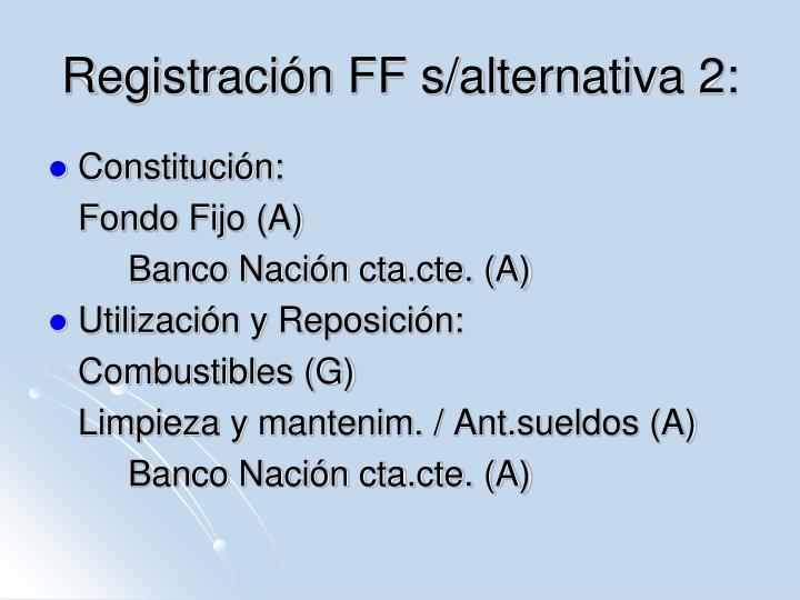 Registración FF s/alternativa 2: