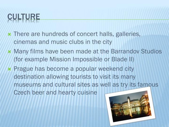 There are hundreds of concert halls, galleries, cinemas and music clubs in the city