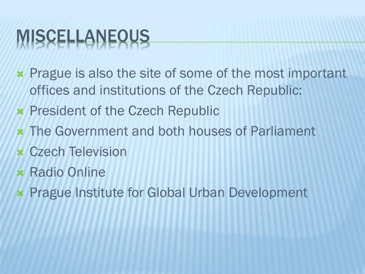 Prague is also the site of some of the most important offices and institutions of the Czech Republic: