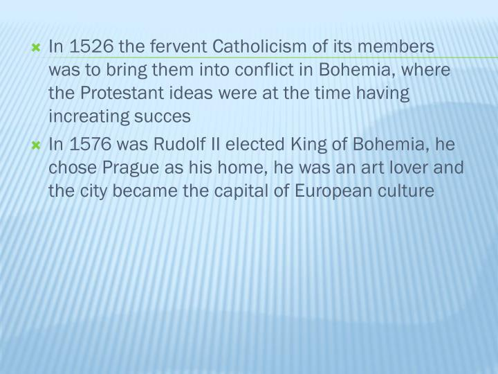 In 1526 the fervent Catholicism of its members was to bring them into conflict in Bohemia, where the Protestant ideas were at the time having increating succes