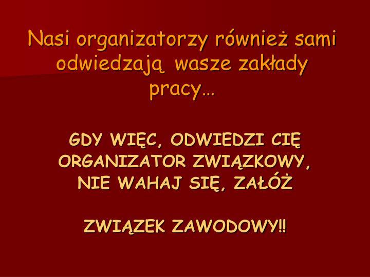 Nasi organizatorzy również sami odwiedzają  wasze zakłady pracy…