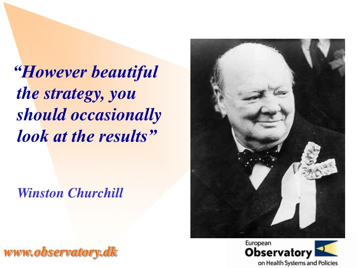 """""""However beautiful the strategy, you should occasionally look at the results"""""""