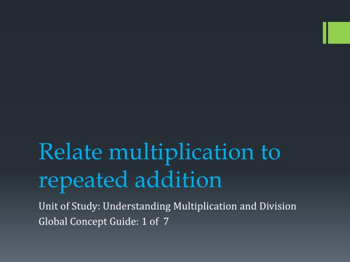 relate multiplication to repeated addition n.