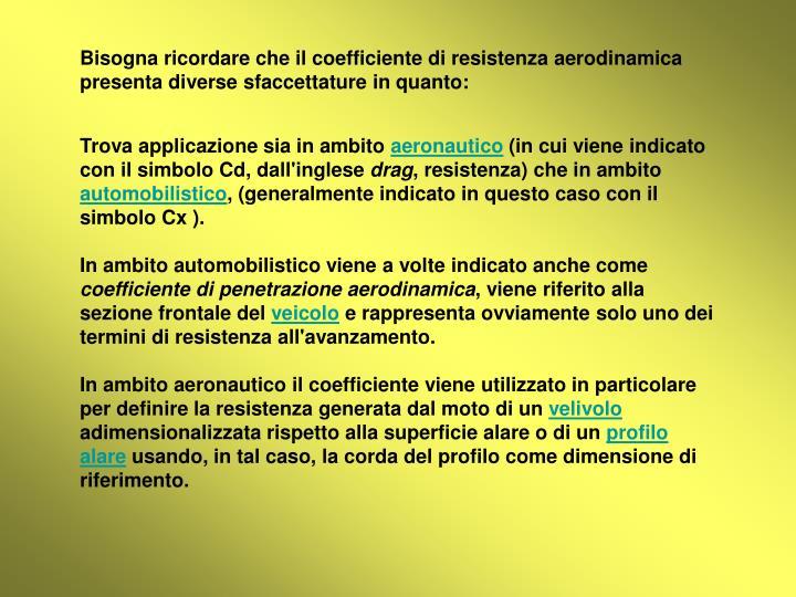 Bisogna ricordare che il coefficiente di resistenza aerodinamica presenta diverse sfaccettature in q...