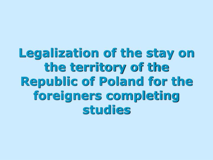Legalization of the stay on the territory of the   Republic of Poland for the foreigners completing ...