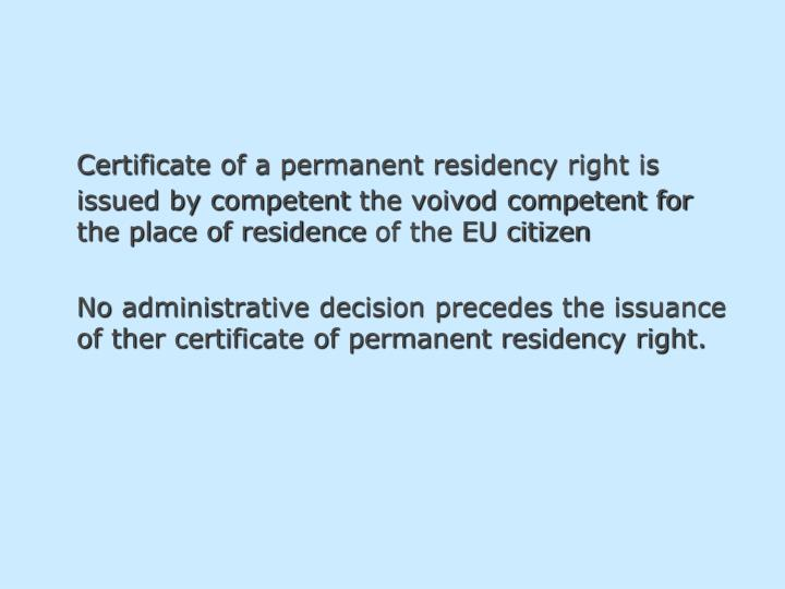 Certificate of a permanent residency right is issued by competent
