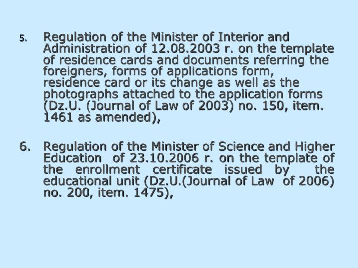 Regulation of the Minister of Interior and Administration of 12.08.2003 r. on the template of residence cards and documents referring the foreigners, forms of applications form, residence card or its change as well as the photographs attached to the application forms (Dz.U. (Journal of Law of 2003)