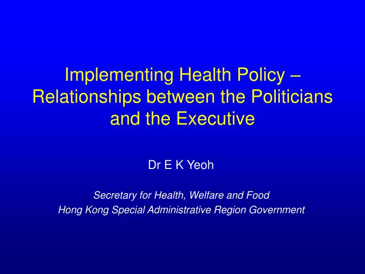 implementing health policy relationships between the politicians and the executive n.