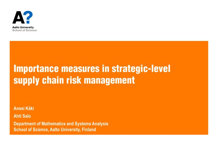 importance measures in strategic level supply chain risk management n.