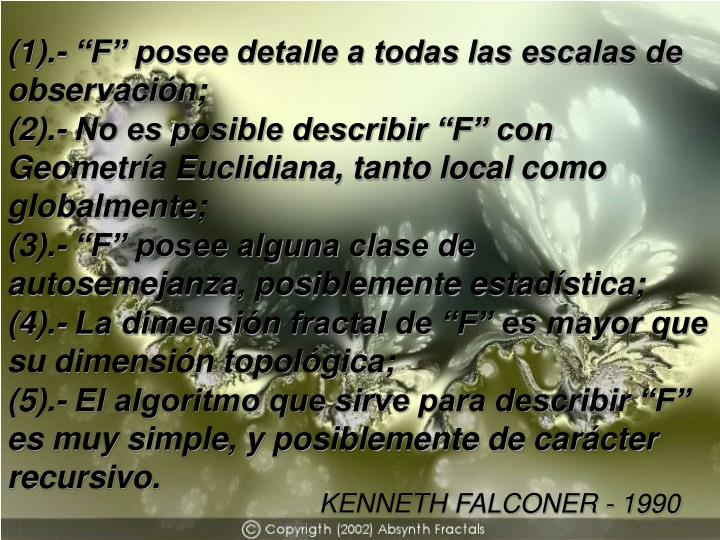 "(1).- ""F"" posee detalle a todas las escalas de observación;"