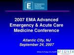 2007 ema advanced emergency acute care medicine conference atlantic city nj september 24 2007