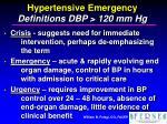 hypertensive emergency definitions dbp 120 mm hg