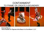 containment to frame or create a boundary