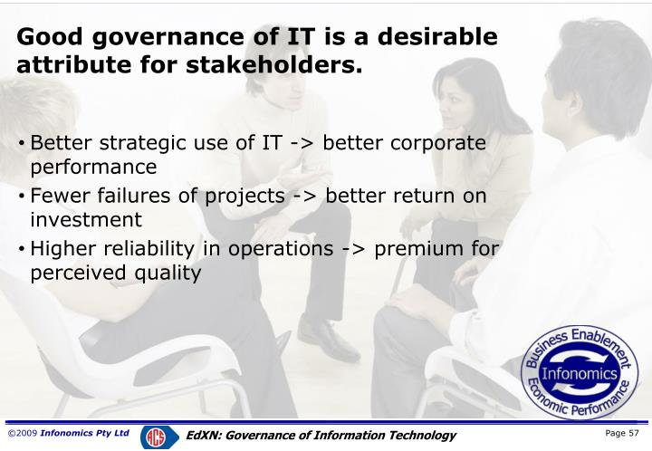 Good governance of IT is a desirable attribute for stakeholders.