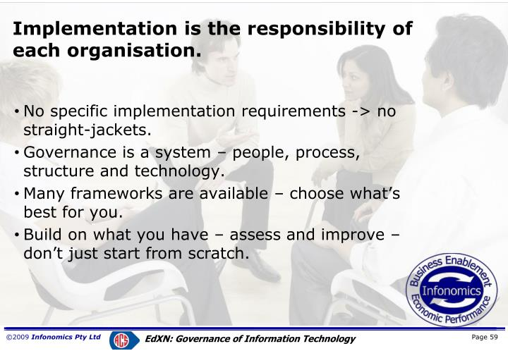 Implementation is the responsibility of each organisation.