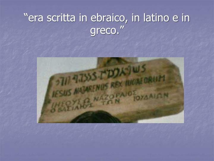 """""""era scritta in ebraico, in latino e in greco."""""""