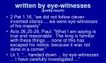 written by eye witnesses pretty much