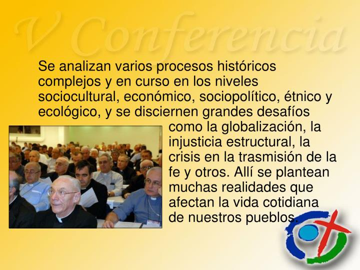 Se analizan varios procesos históricos complejos y en curso en los niveles sociocultural, económico, sociopolítico, étnico y ecológico, y se disciernen grandes desafíos como la globalización, la injusticia estructural, la crisis en la trasmisión de la fe y otros. Allí se plantean muchas realidades que afectan la vida cotidiana de nuestros pueblos.