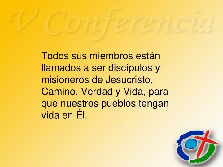 Todos sus miembros están llamados a ser discípulos y misioneros de Jesucristo, Camino, Verdad y V...