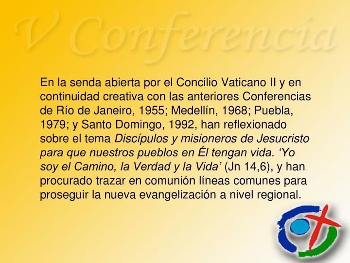 En la senda abierta por el Concilio Vaticano II y en continuidad creativa con las anteriores Conferencias de Río de Janeiro, 1955; Medellín, 1968; Puebla, 1979; y Santo Domingo, 1992, han reflexionado sobre el tema