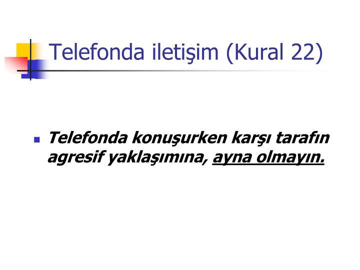 Telefonda iletişim (Kural 22)