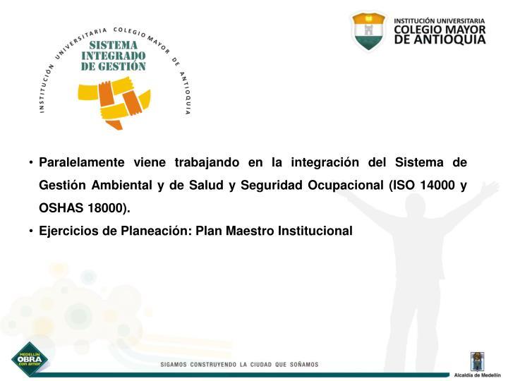 Paralelamente viene trabajando en la integración del Sistema de Gestión Ambiental y de Salud y Seguridad Ocupacional (ISO 14000 y OSHAS 18000).