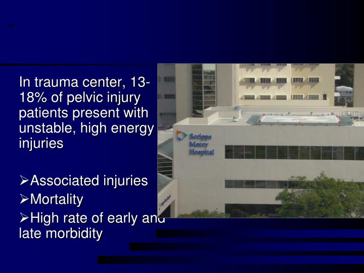 In trauma center, 13-18% of pelvic injury patients present with unstable, high energy injuries
