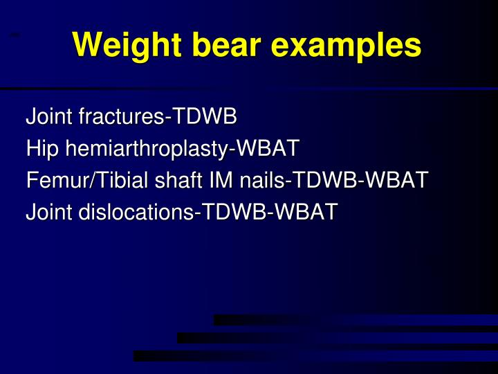 Weight bear examples