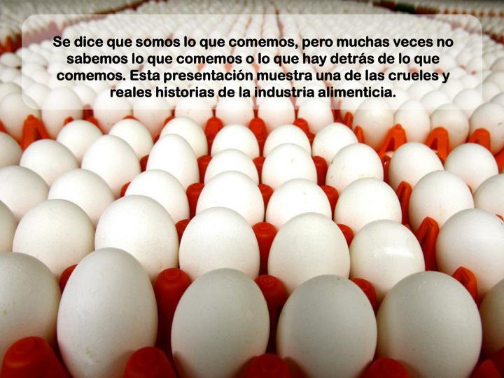 Se dice que somos lo que comemos, pero muchas veces no sabemos lo que comemos o lo que hay detrás d...
