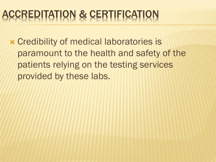 Credibility of medical laboratories is paramount to the health and safety of the patients relying on the testing services provided by these labs.