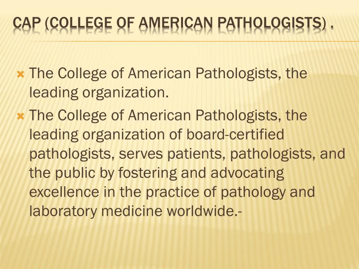 The College of American Pathologists, the leading organization.