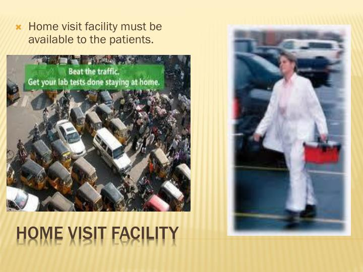 Home visit facility must be available to the patients.
